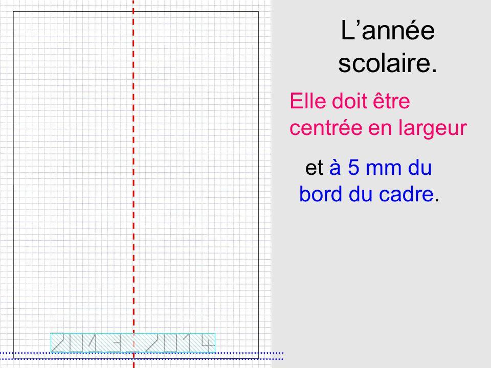 Ton nom.Il doit être centré en largeur et à 5 mm du bord du cadre.