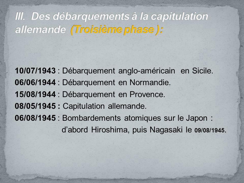 10/07/1943 : Débarquement anglo-américain en Sicile. 06/06/1944 : Débarquement en Normandie. 15/08/1944 : Débarquement en Provence. 08/05/1945 : Capit