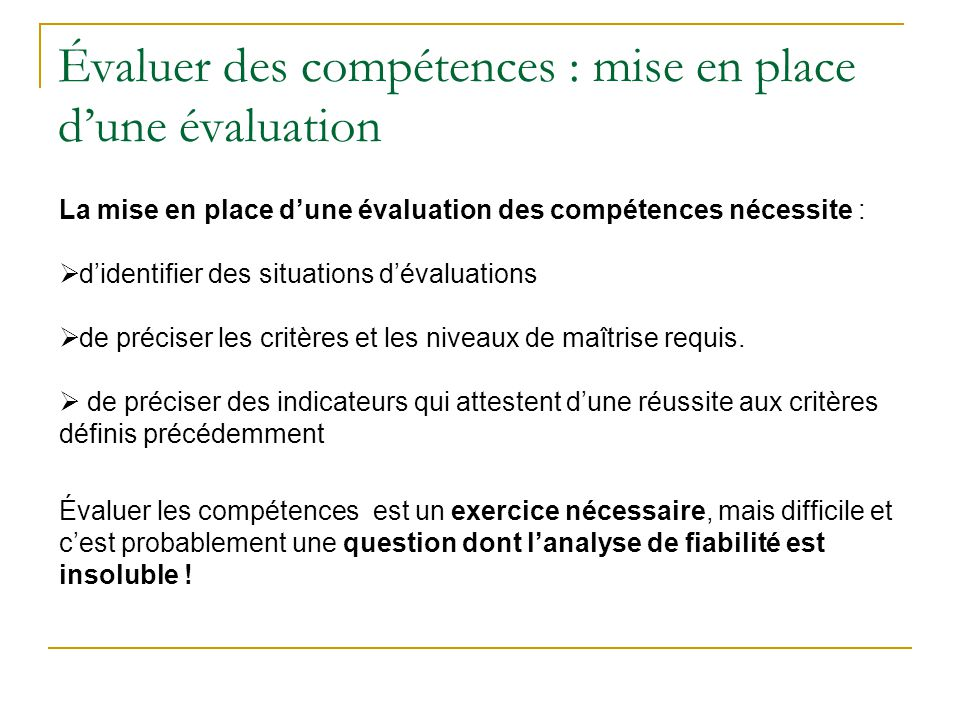 Évaluer des compétences : mise en place dune évaluation La mise en place dune évaluation des compétences nécessite : didentifier des situations dévalu