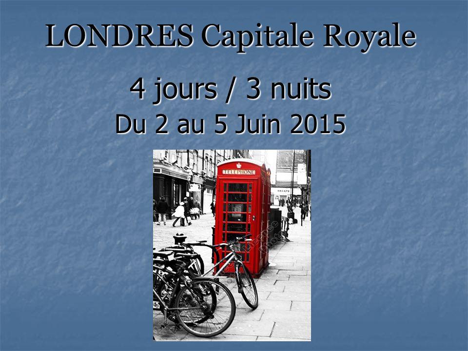 LONDRES Capitale Royale LONDRES Capitale Royale 4 jours / 3 nuits Du 2 au 5 Juin 2015