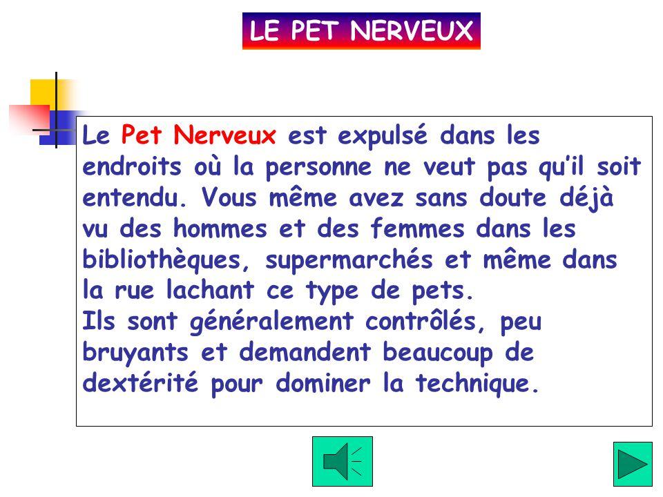 Cliquer ici pour écouter Le Pet Commun est le pet le plus fréquent. Cest un proche parent du Déchireur (voir après), mais il est expulsé avec moins de