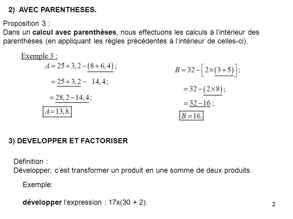 2 2) AVEC PARENTHESES. Proposition 3 : Dans un calcul avec parenthèses, nous effectuons les calculs à lintérieur des parenthèses (en appliquant les rè