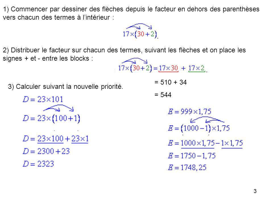 3 1) Commencer par dessiner des flèches depuis le facteur en dehors des parenthèses vers chacun des termes à lintérieur : 2) Distribuer le facteur sur