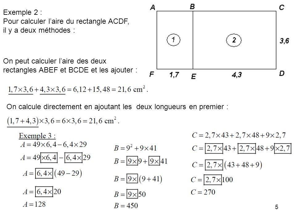 5 Exemple 2 : Pour calculer laire du rectangle ACDF, il y a deux méthodes : On peut calculer laire des deux rectangles ABEF et BCDE et les ajouter : O