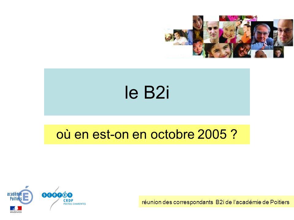 le B2i où en est-on en octobre 2005 ? réunion des correspondants B2i de lacadémie de Poitiers