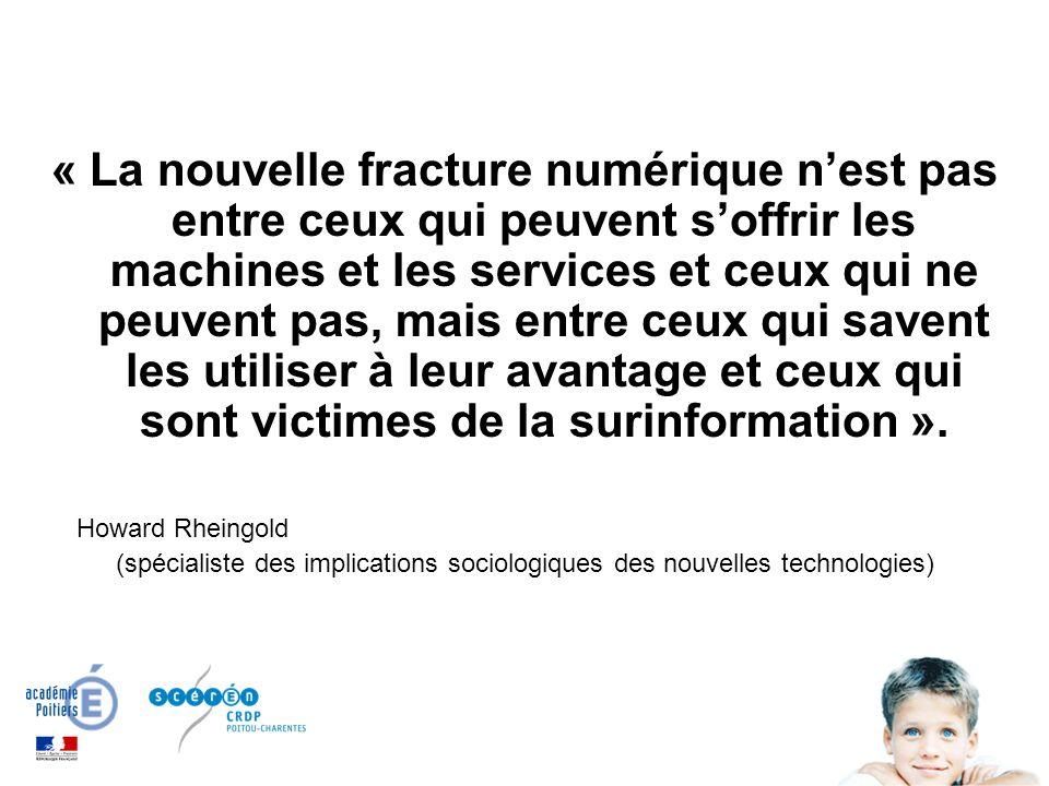 « La nouvelle fracture numérique nest pas entre ceux qui peuvent soffrir les machines et les services et ceux qui ne peuvent pas, mais entre ceux qui savent les utiliser à leur avantage et ceux qui sont victimes de la surinformation ».