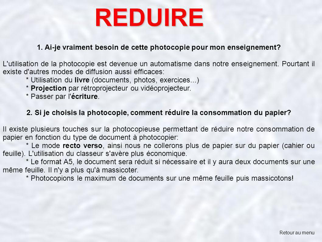 REDUIRE 1. Ai-je vraiment besoin de cette photocopie pour mon enseignement? L'utilisation de la photocopie est devenue un automatisme dans notre ensei