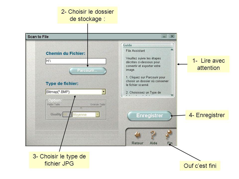1- Lire avec attention 2- Choisir le dossier de stockage : 3- Choisir le type de fichier JPG 4- Enregistrer Ouf cest fini