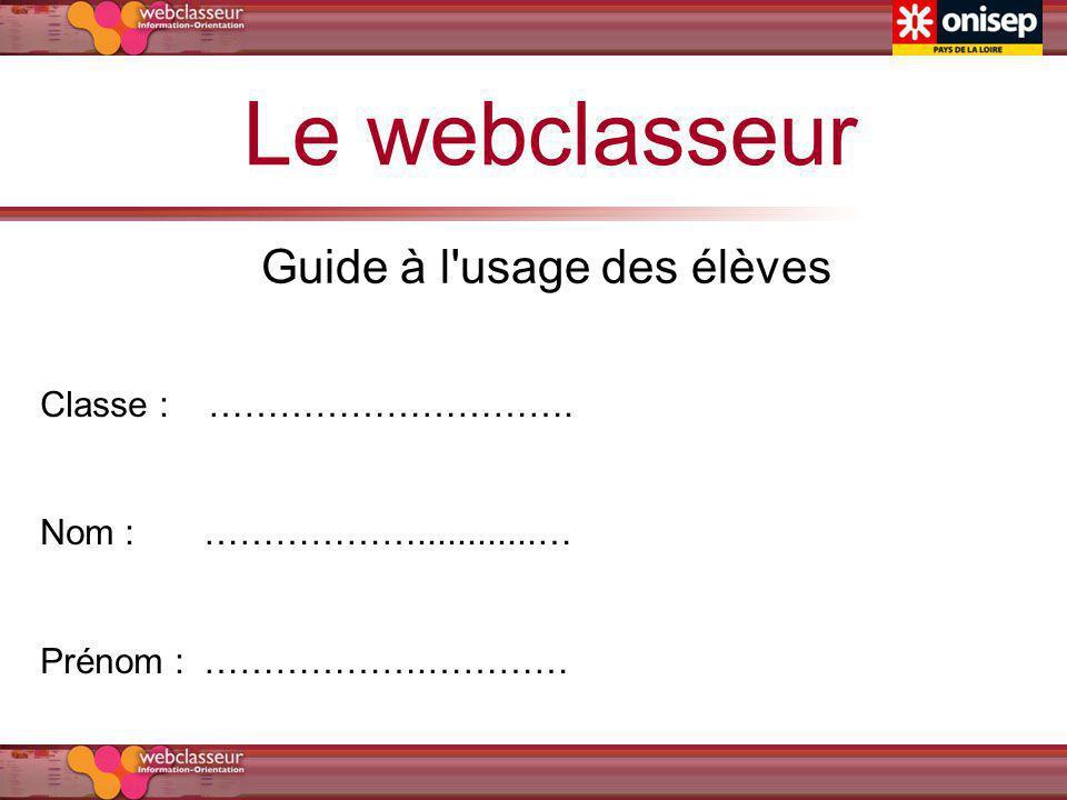 Se connecter Le webclasseur, une application web Ladresse pour se connecter est : http://webclasseur-nantes.onisep.fr Mon identifiant et mon mot de passe sont fournis par mon professeur : Mon identifiant : ……………………………..