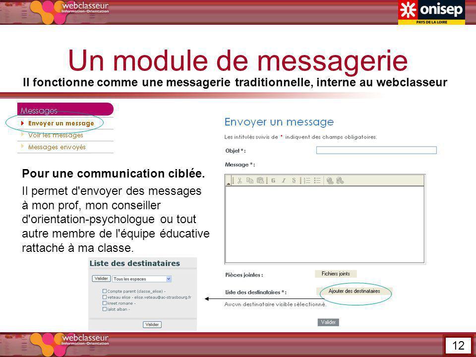 Un module de messagerie Il fonctionne comme une messagerie traditionnelle, interne au webclasseur Pour une communication ciblée. Il permet d'envoyer d