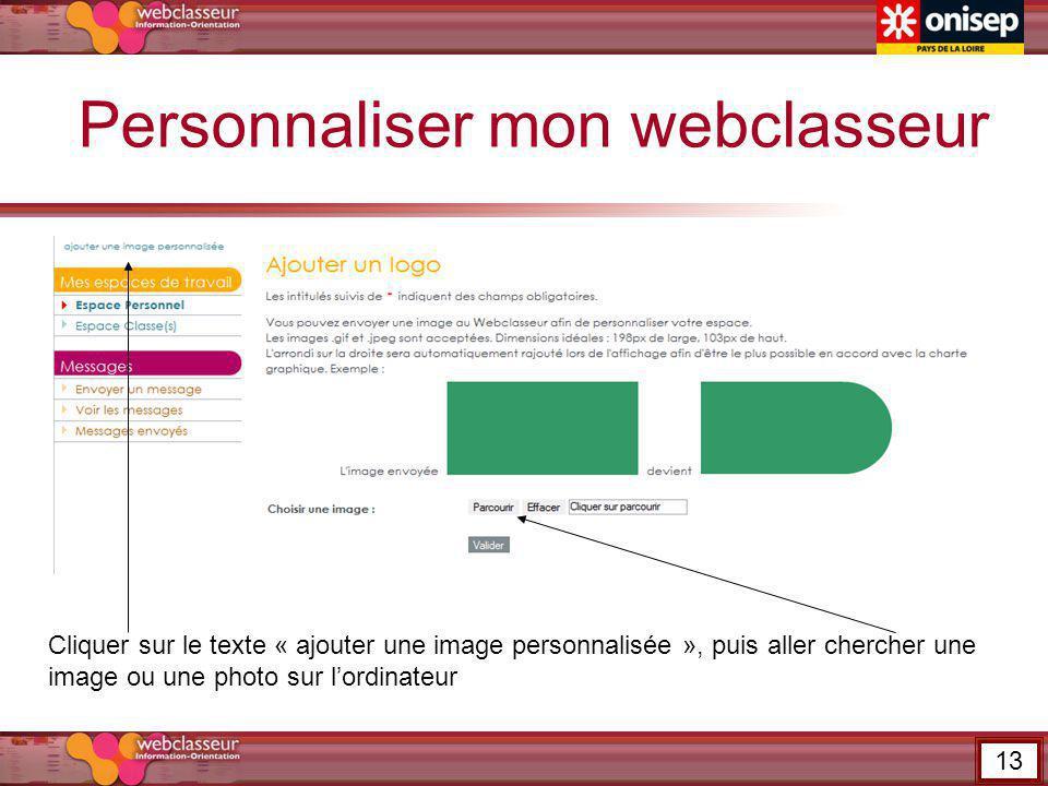 Personnaliser mon webclasseur Cliquer sur le texte « ajouter une image personnalisée », puis aller chercher une image ou une photo sur lordinateur 13