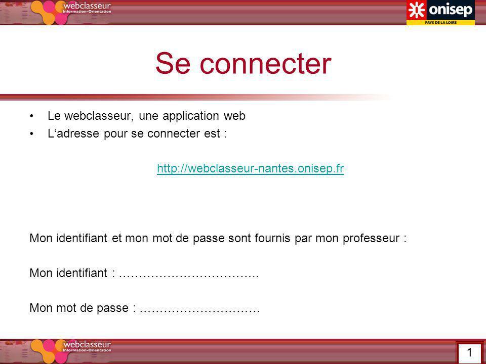 Se connecter Le webclasseur, une application web Ladresse pour se connecter est : http://webclasseur-nantes.onisep.fr Mon identifiant et mon mot de pa