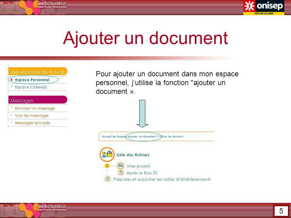 Ajouter un document Pour ajouter un document dans mon espace personnel, jutilise la fonction