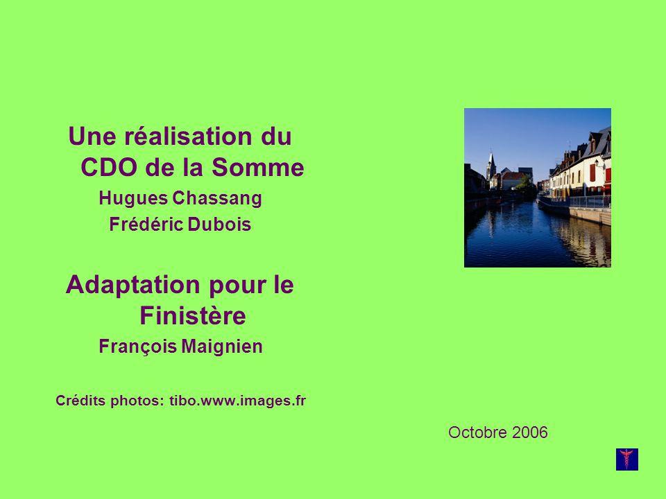 Une réalisation du CDO de la Somme Hugues Chassang Frédéric Dubois Adaptation pour le Finistère François Maignien Crédits photos: tibo.www.images.fr O