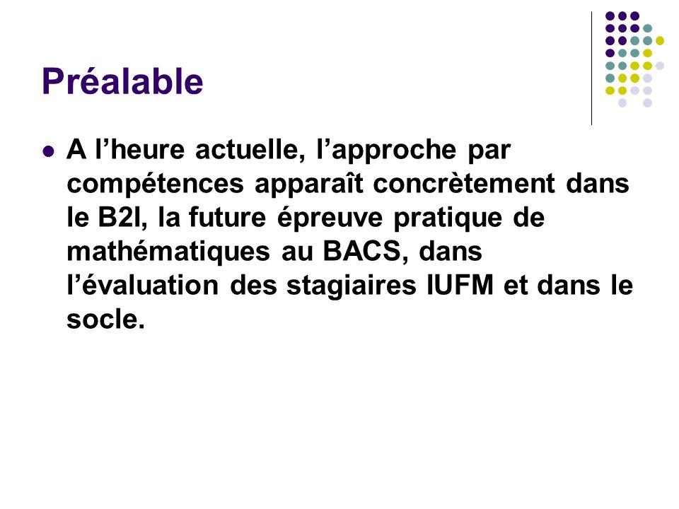 Préalable A lheure actuelle, lapproche par compétences apparaît concrètement dans le B2I, la future épreuve pratique de mathématiques au BACS, dans lé