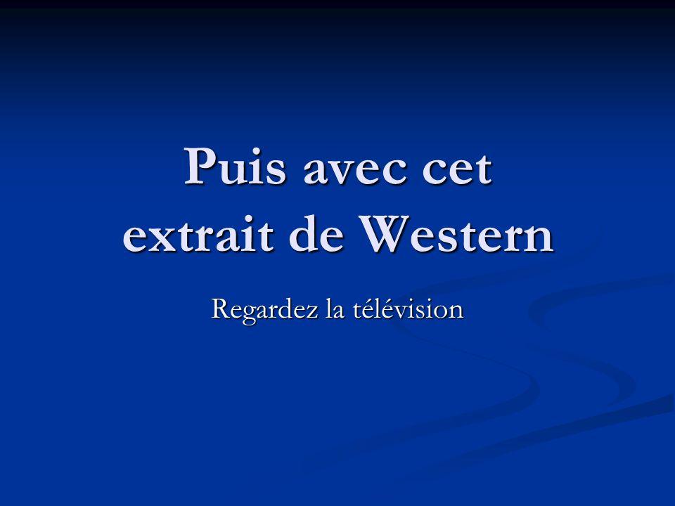Puis avec cet extrait de Western Regardez la télévision