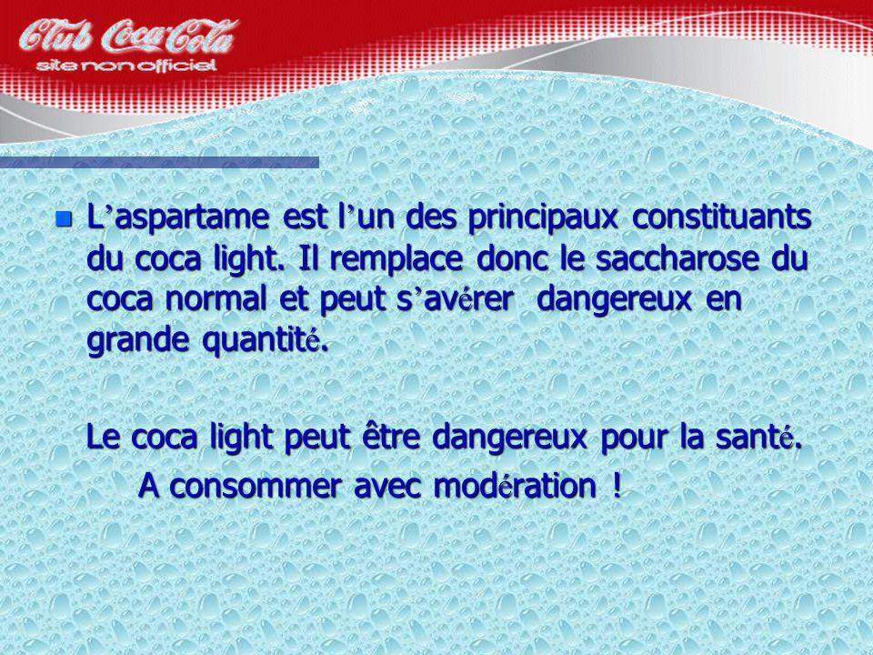 nLnLnLnLaspartame est lun des principaux constituants du coca light.