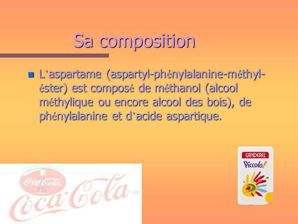 Sa composition n L aspartame (aspartyl-ph é nylalanine-m é thyl- é ster) est compos é de m é thanol (alcool m é thylique ou encore alcool des bois), de ph é nylalanine et d acide aspartique.