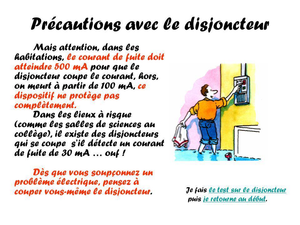 Précautions avec le disjoncteur Mais attention, dans les habitations, le courant de fuite doit atteindre 500 mA pour que le disjoncteur coupe le courant, hors, on meurt à partir de 100 mA, ce dispositif ne protège pas complètement.