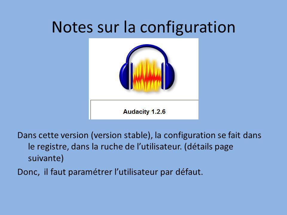 Notes sur la configuration Dans cette version (version stable), la configuration se fait dans le registre, dans la ruche de lutilisateur. (détails pag