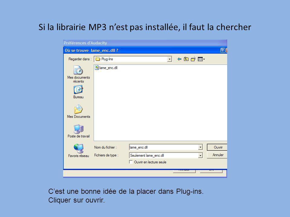 Si la librairie MP3 nest pas installée, il faut la chercher Cest une bonne idée de la placer dans Plug-ins. Cliquer sur ouvrir.