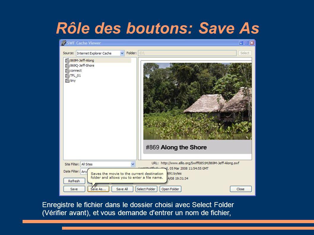 Rôle des boutons: Save As Enregistre le fichier dans le dossier choisi avec Select Folder (Vérifier avant), et vous demande d'entrer un nom de fichier