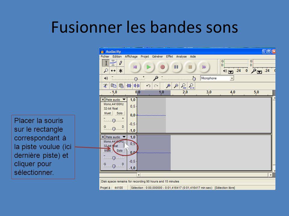 Fusionner les bandes sons Placer la souris sur le rectangle correspondant à la piste voulue (ici dernière piste) et cliquer pour sélectionner.