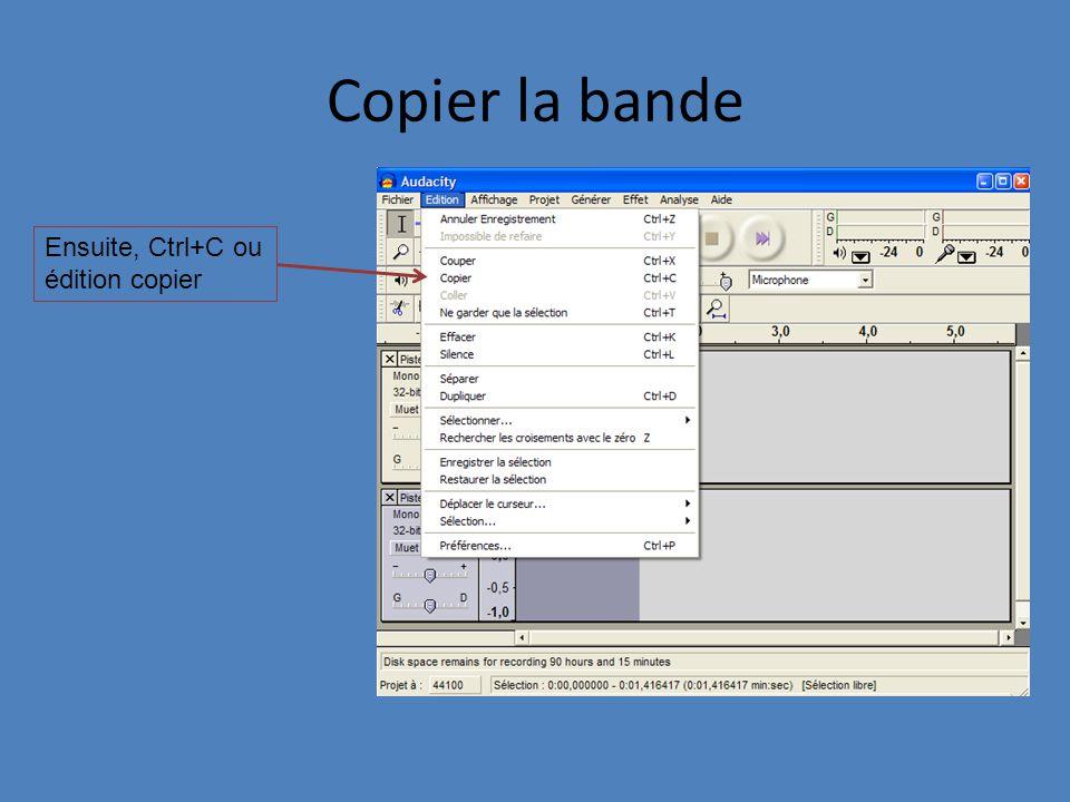 Copier la bande Ensuite, Ctrl+C ou édition copier
