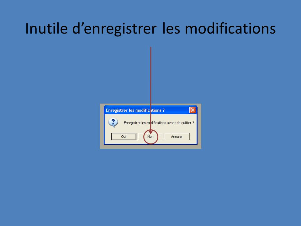 Inutile denregistrer les modifications