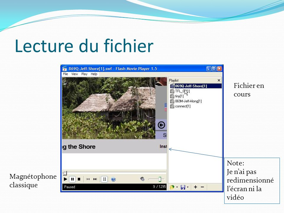 Lecture du fichier Magnétophone classique Fichier en cours Note: Je nai pas redimensionné lécran ni la vidéo