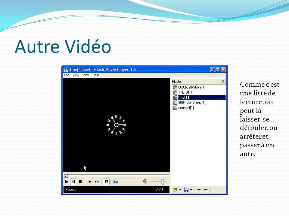 Autre Vidéo Comme cest une liste de lecture, on peut la laisser se dérouler, ou arrêter et passer à un autre
