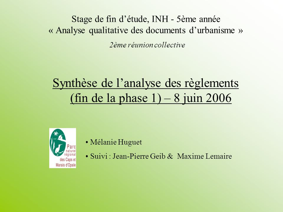 Stage de fin détude, INH - 5ème année « Analyse qualitative des documents durbanisme » 2ème réunion collective Synthèse de lanalyse des règlements (fi