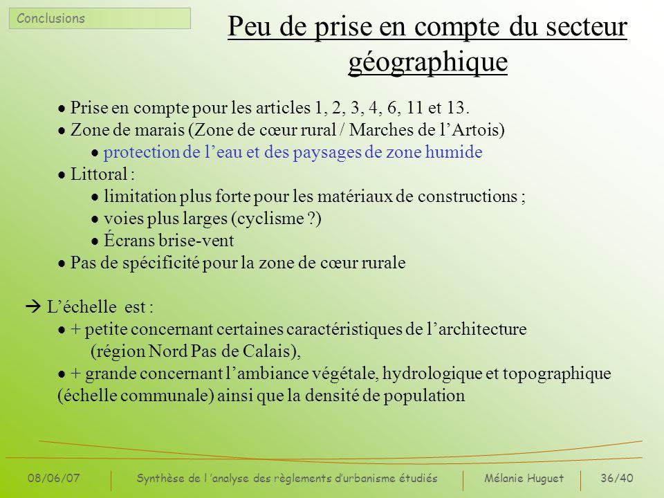Mélanie Huguet36/40 08/06/07Synthèse de l analyse des règlements durbanisme étudiés Peu de prise en compte du secteur géographique Conclusions Prise en compte pour les articles 1, 2, 3, 4, 6, 11 et 13.