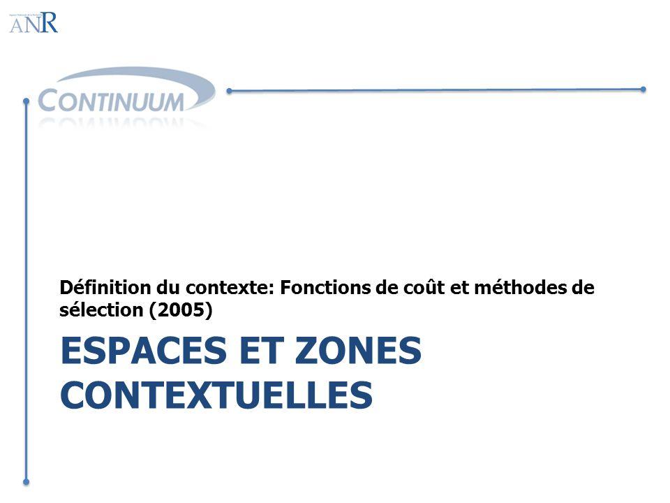 ESPACES ET ZONES CONTEXTUELLES Définition du contexte: Fonctions de coût et méthodes de sélection (2005)
