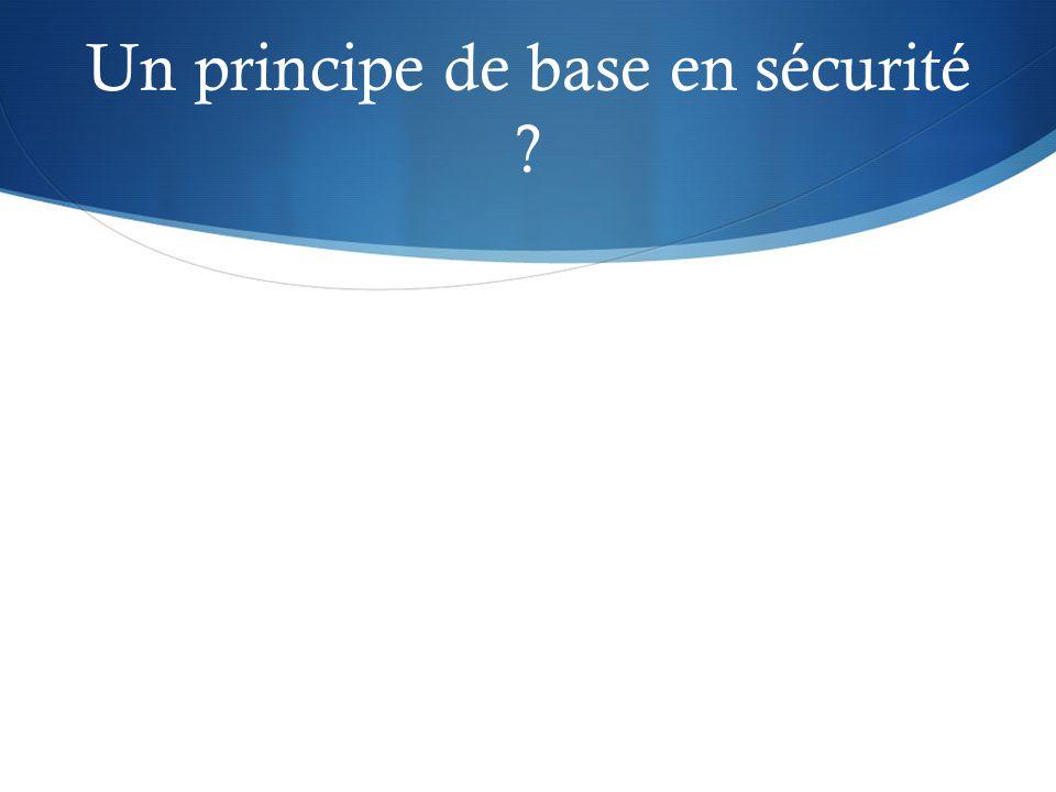 Un principe de base en sécurité ?