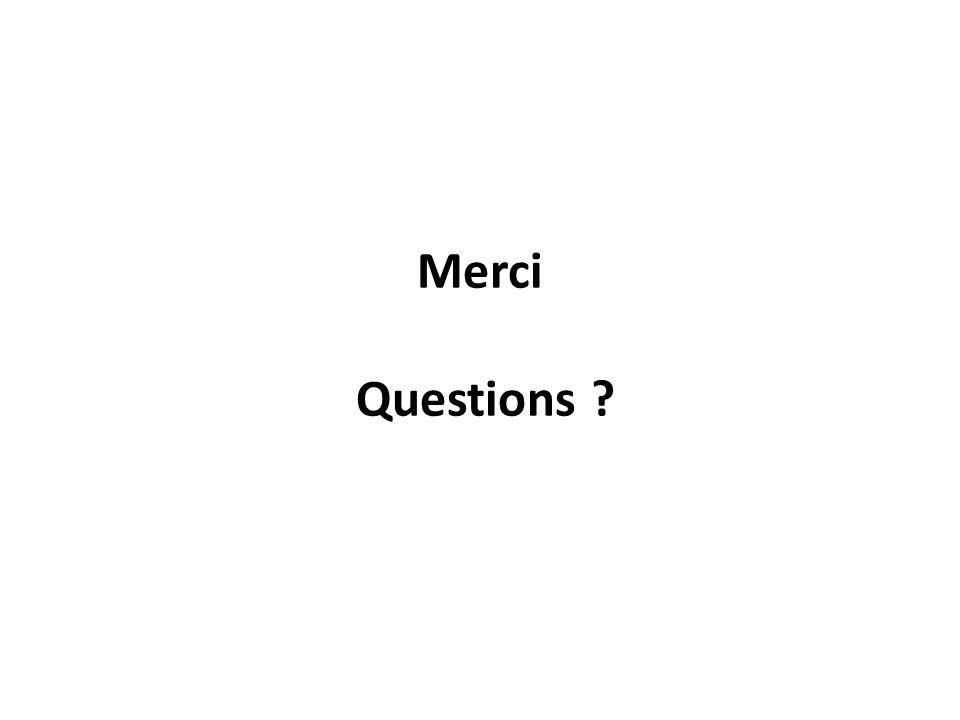Merci Questions ?