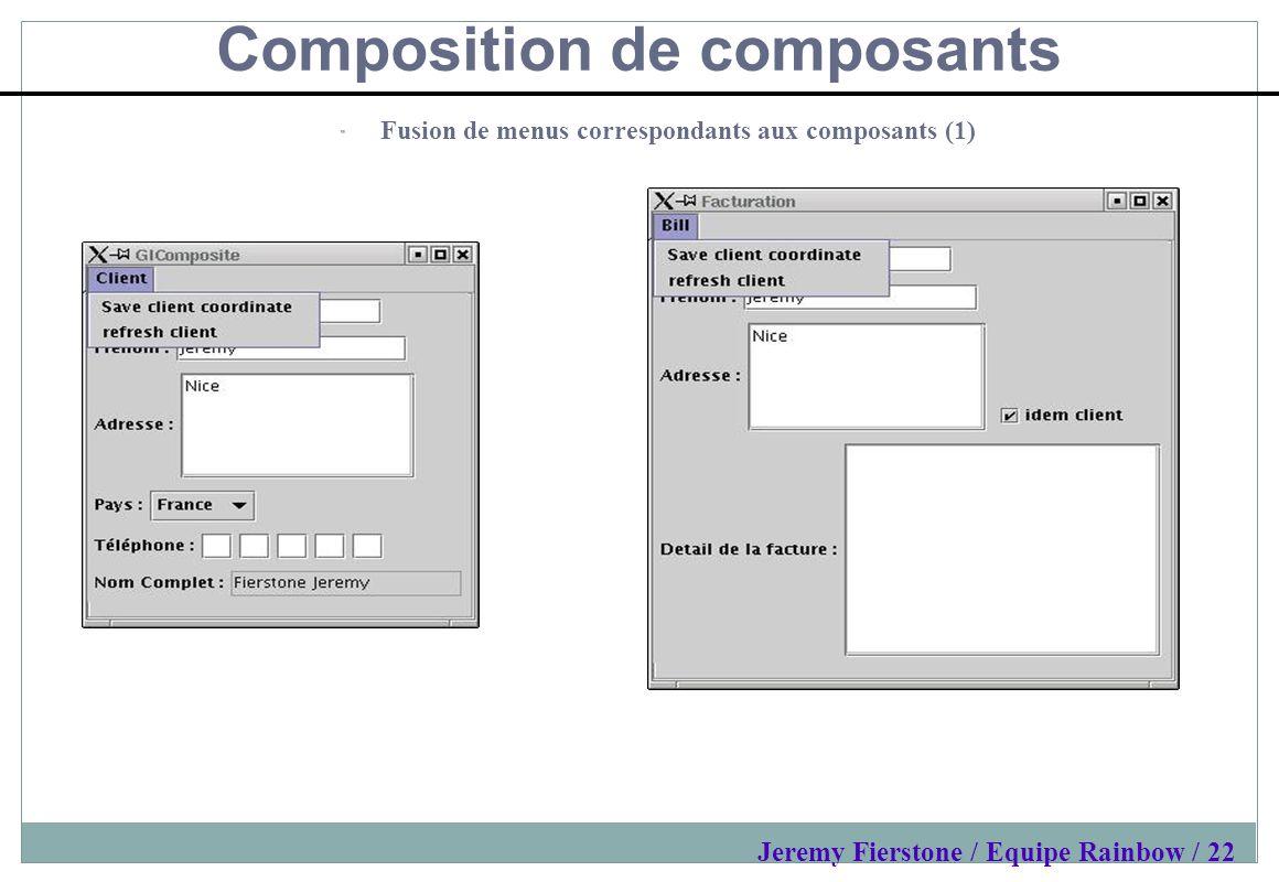 Composition de composants Fusion de menus correspondants aux composants (1) Jeremy Fierstone / Equipe Rainbow / 22