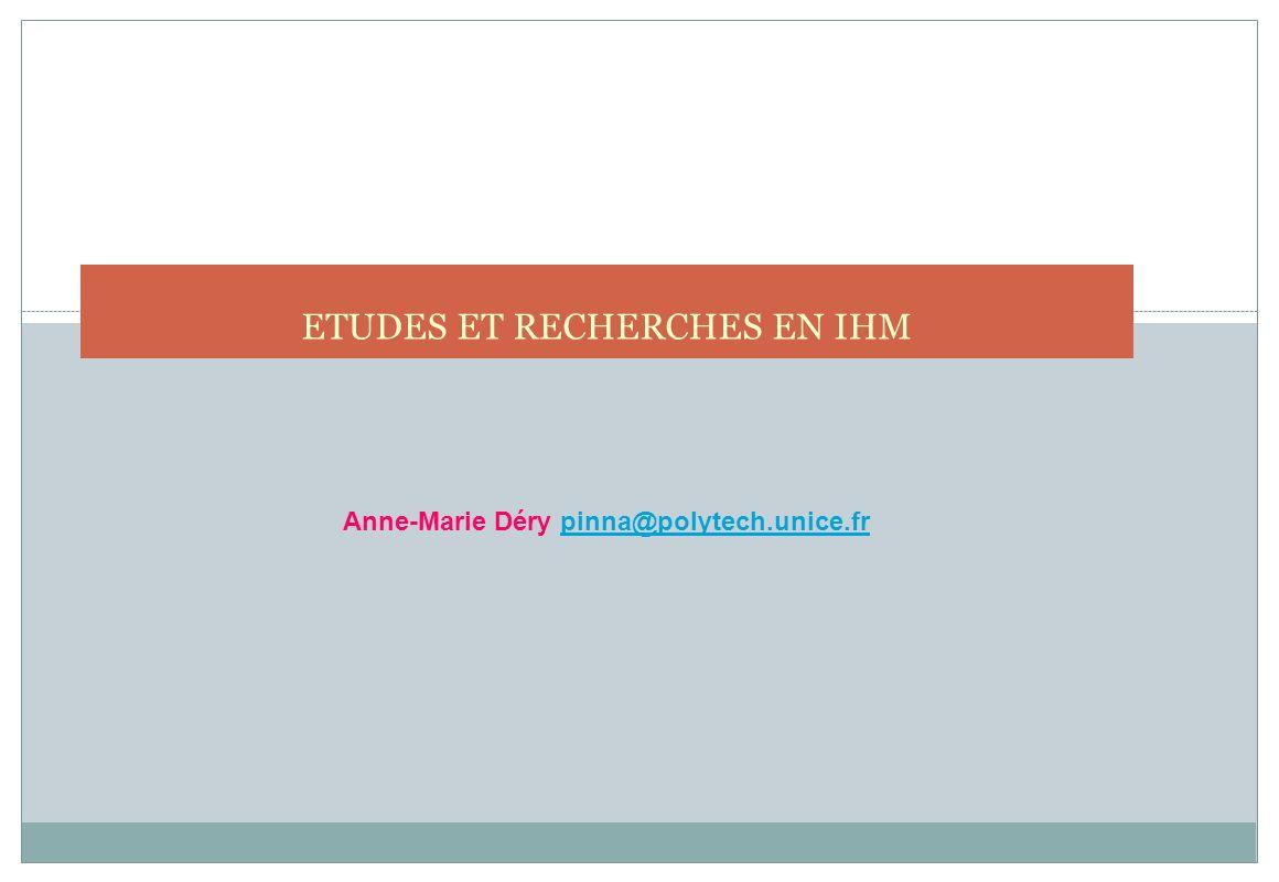ETUDES ET RECHERCHES EN IHM Anne-Marie Déry pinna@polytech.unice.frpinna@polytech.unice.fr