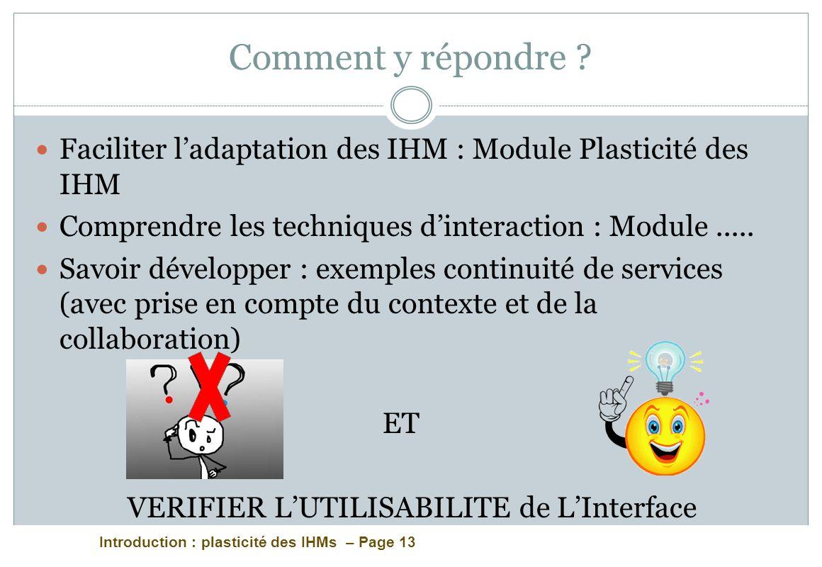 Introduction : plasticité des IHMs – Page 13 Comment y répondre ? Faciliter ladaptation des IHM : Module Plasticité des IHM Comprendre les techniques