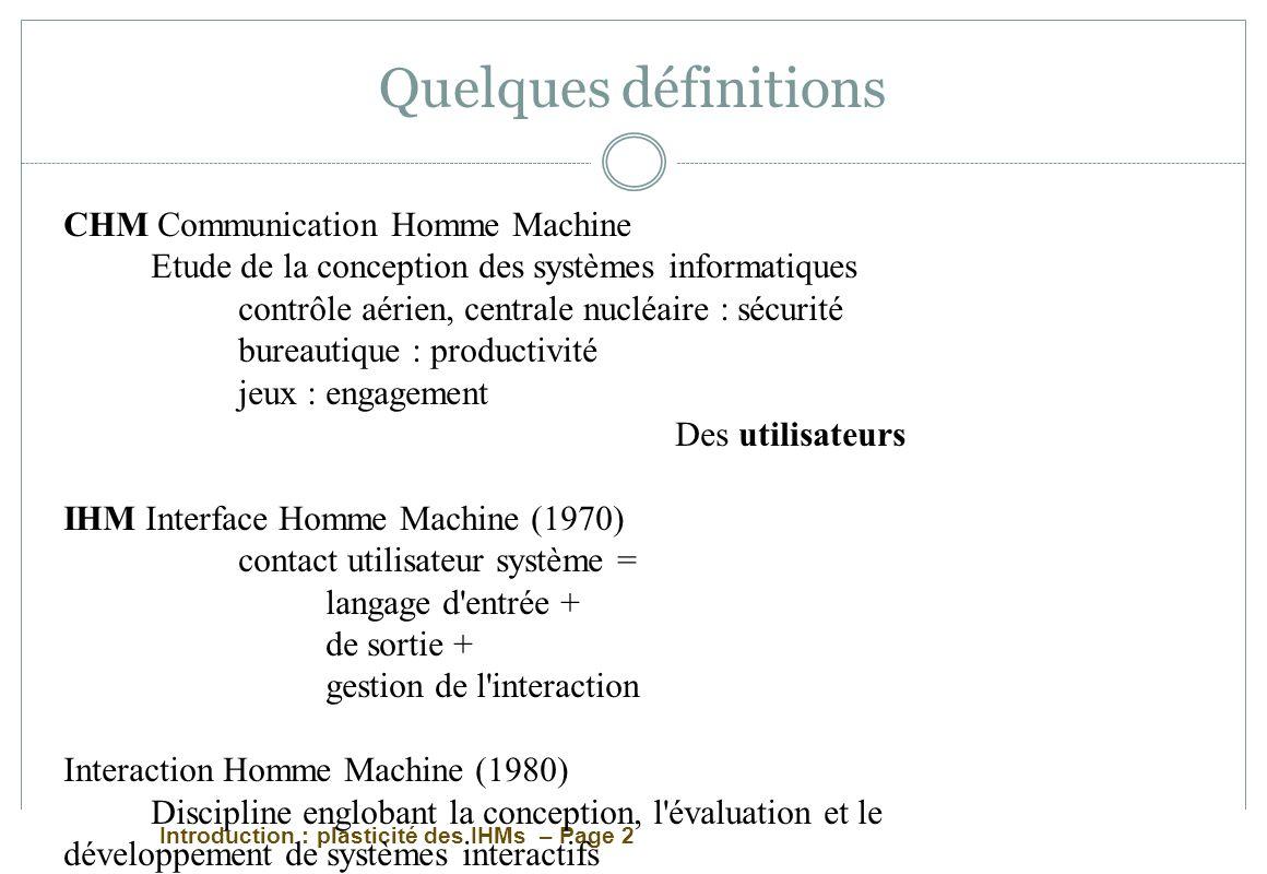 Introduction : plasticité des IHMs – Page 2 Quelques définitions CHM Communication Homme Machine Etude de la conception des systèmes informatiques con