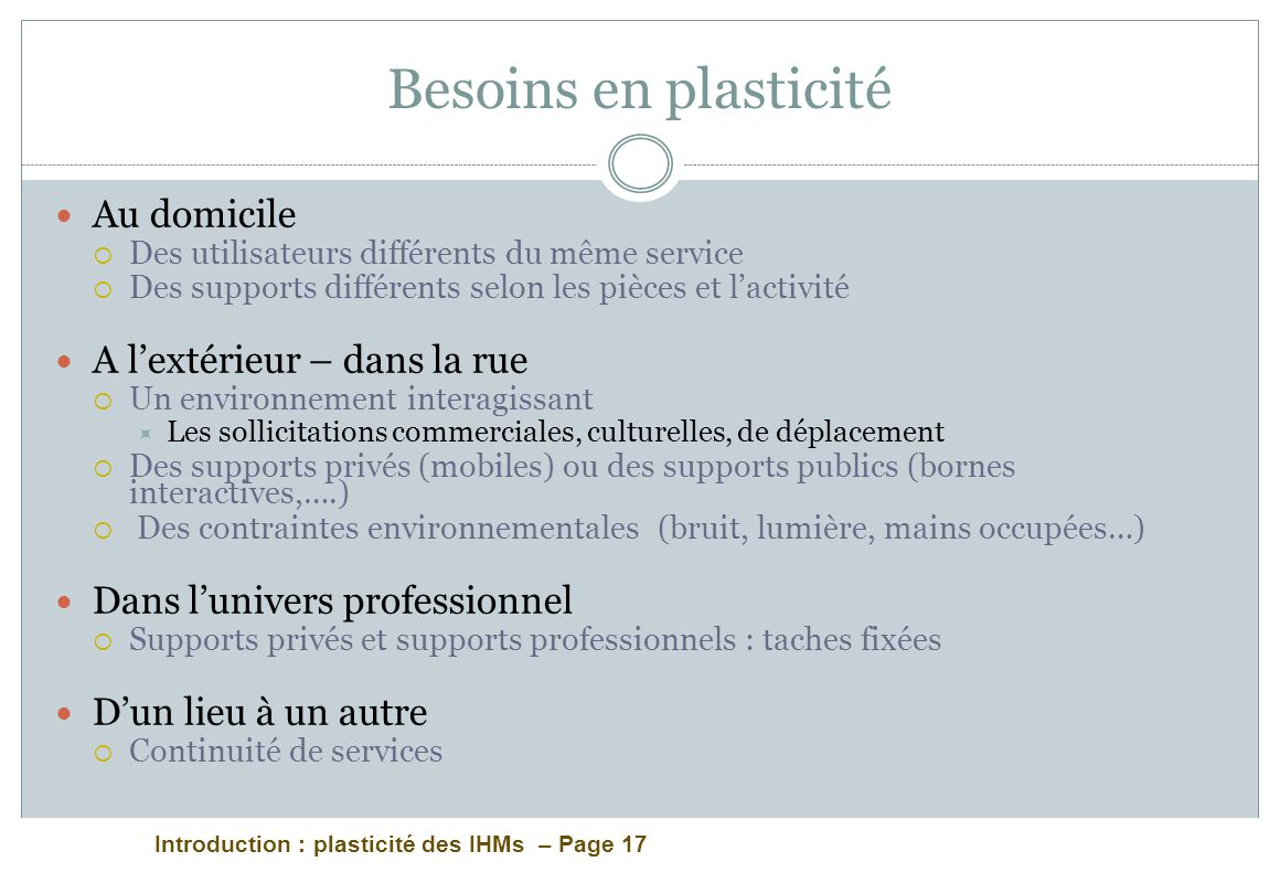 Introduction : plasticité des IHMs – Page 17 Besoins en plasticité Au domicile Des utilisateurs différents du même service Des supports différents sel
