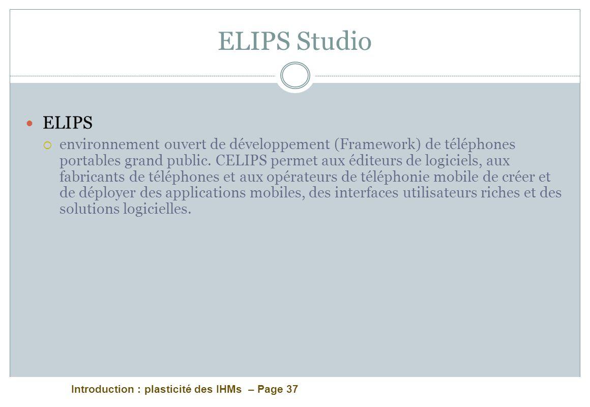 Introduction : plasticité des IHMs – Page 37 ELIPS Studio ELIPS environnement ouvert de développement (Framework) de téléphones portables grand public