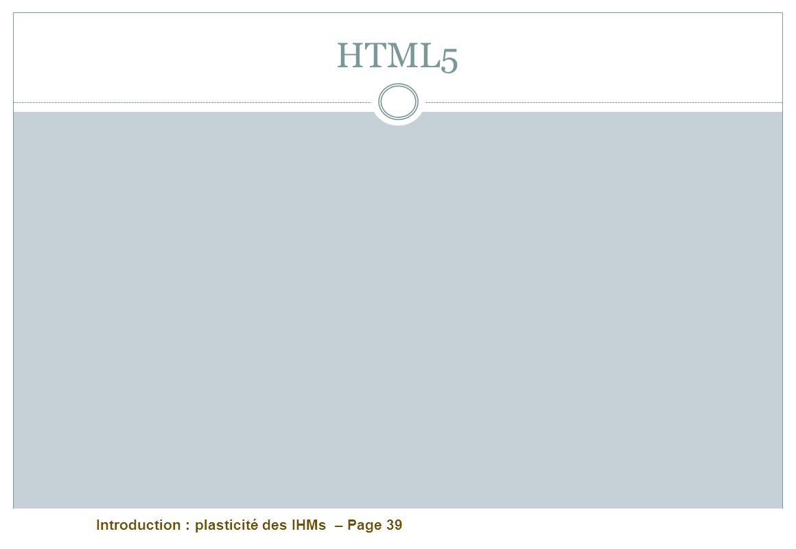 Introduction : plasticité des IHMs – Page 39 HTML5