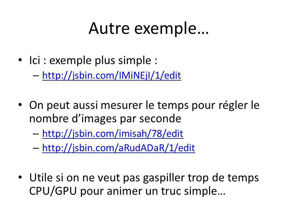 Autre exemple… Ici : exemple plus simple : – http://jsbin.com/IMiNEjI/1/edit http://jsbin.com/IMiNEjI/1/edit On peut aussi mesurer le temps pour régle