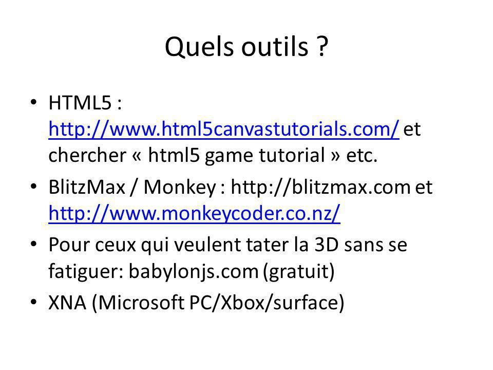 Quels outils ? HTML5 : http://www.html5canvastutorials.com/ et chercher « html5 game tutorial » etc. http://www.html5canvastutorials.com/ BlitzMax / M