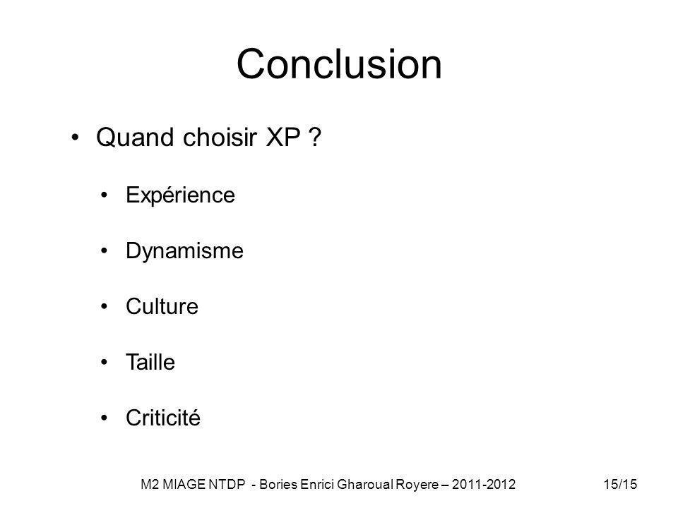 Conclusion Quand choisir XP ? Expérience Dynamisme Culture Taille Criticité 15/15 M2 MIAGE NTDP - Bories Enrici Gharoual Royere – 2011-2012