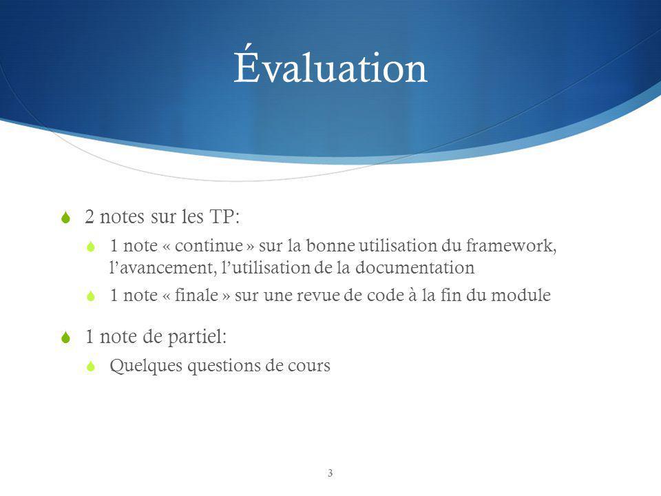 Évaluation 2 notes sur les TP: 1 note « continue » sur la bonne utilisation du framework, lavancement, lutilisation de la documentation 1 note « final