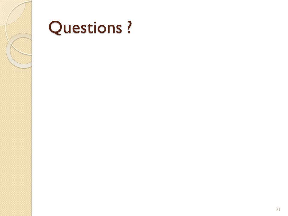 Questions ? 21
