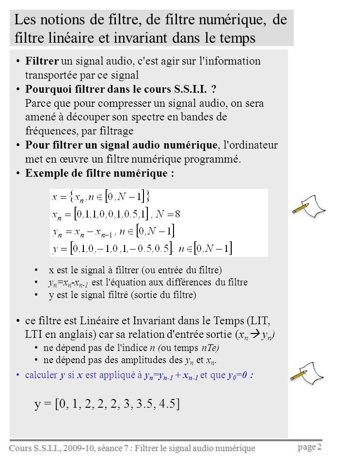 Cours S.S.I.I., 2009-10, séance 7 : Filtrer le signal audio numérique page 3 Pour mettre en œuvre un filtre numérique, il faut programmer son équation aux différences (EaD) Forme générale de l EaD d un filtre L.I.T.