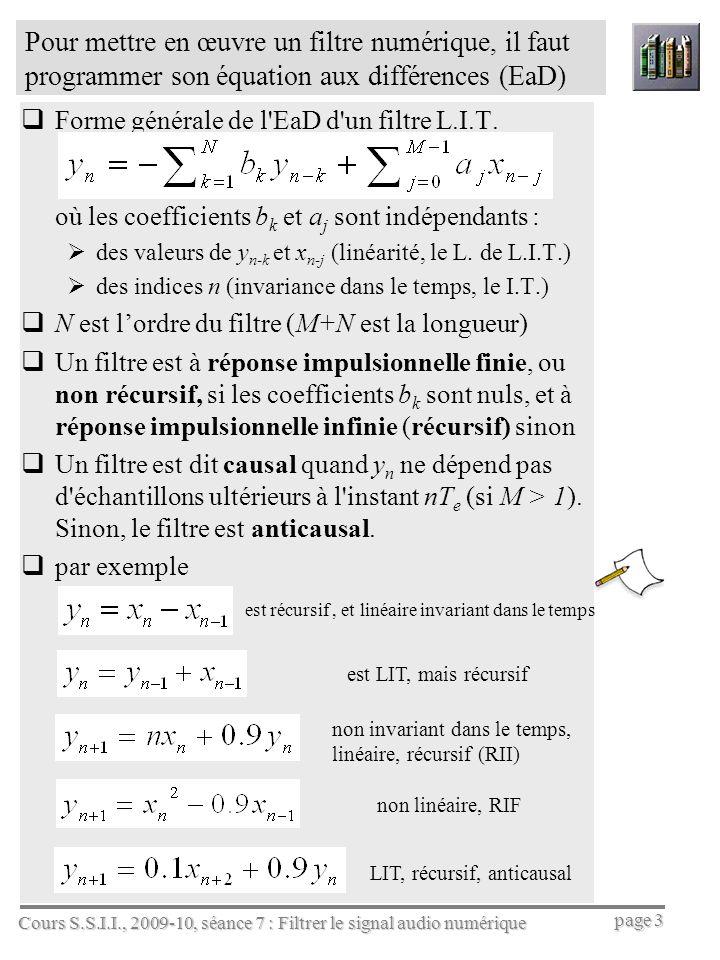 Cours S.S.I.I., 2009-10, séance 7 : Filtrer le signal audio numérique page 3 Pour mettre en œuvre un filtre numérique, il faut programmer son équation
